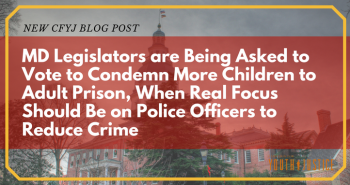 MD Legislators are Being Asked to Vote to Condemn More Children to Adult Prison, When Real Focus Should Be on Police Officers to Reduce Crime