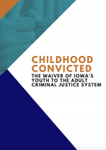 Childhood Convicted: The Waiver of Iowa's Youth to the Adult Criminal Justice System