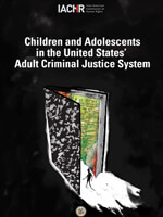 Inter-American Commission on Human Rights (IACHR). The Situation of Children in the Adult Criminal Justice System in the United States