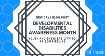 March is Developmental Disabilities Awareness Month: Youth and the Disability-to-Prison Pipeline
