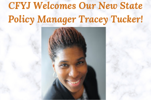 CFYJ welcomes Tracey Tucker as our new State Policy Manager