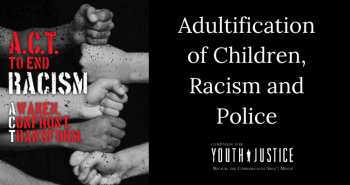 Adultification of Children, Racism and Police