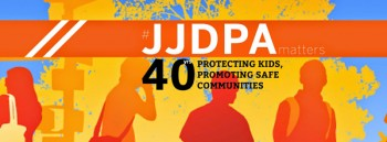 The JJDPA (Still) Matters: Celebrating 40 Years of Reform