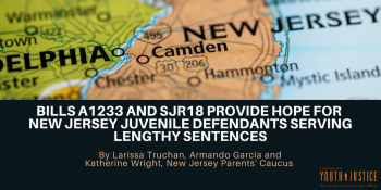 Bills A1233 and SJR18 Provide Hope for New Jersey Juvenile Defendants Serving Lengthy Sentences