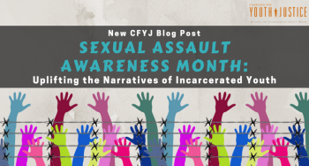 Sexual Assault Awareness Month: Uplifting the Narratives of Incarcerated Youth