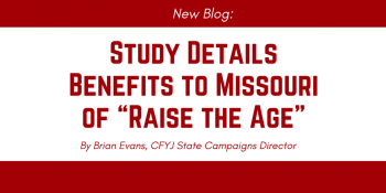 "Study Details Benefits to Missouri of ""Raise the Age"""