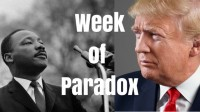 Week of Paradox: Martin Luther King Day to Inauguration of President Elect Trump