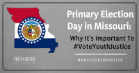 Primary Election Day in Missouri: Why It's Important To #VoteYouthJustice