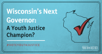 Wisconsin's Next Governor: A Youth Justice Champion?
