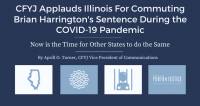 CFYJ Applauds Illinois For Commuting Brian Harrington's Sentence During the COVID-19 Pandemic