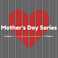 Mother's Day Series: Love Messages From Behind Bars